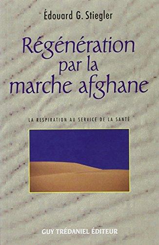 Édouard G. Stiegler , Régénération par la marche afghane - La respiration au service de la santé